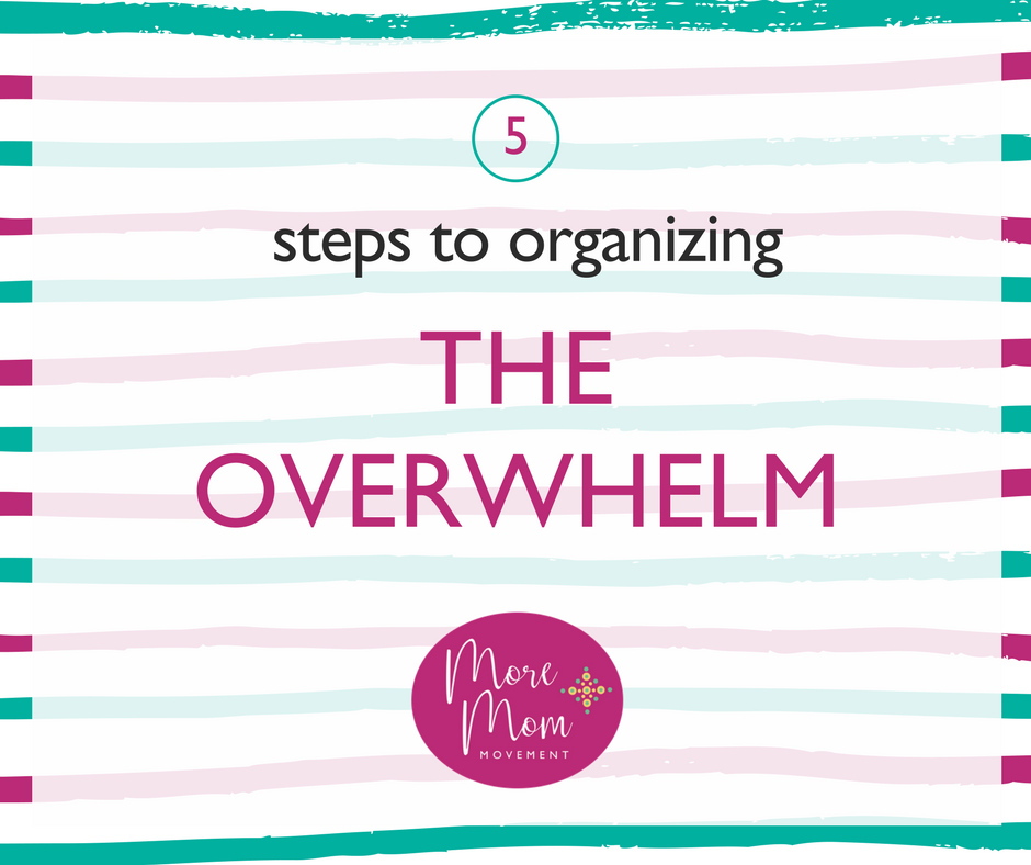 5 Steps to Organizing the Overwhelm