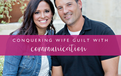 Conquering Wife Guilt with Communication