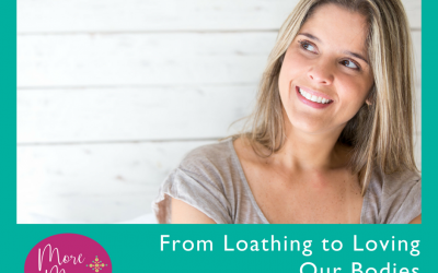 From Loathing to Loving Our Bodies Through Time